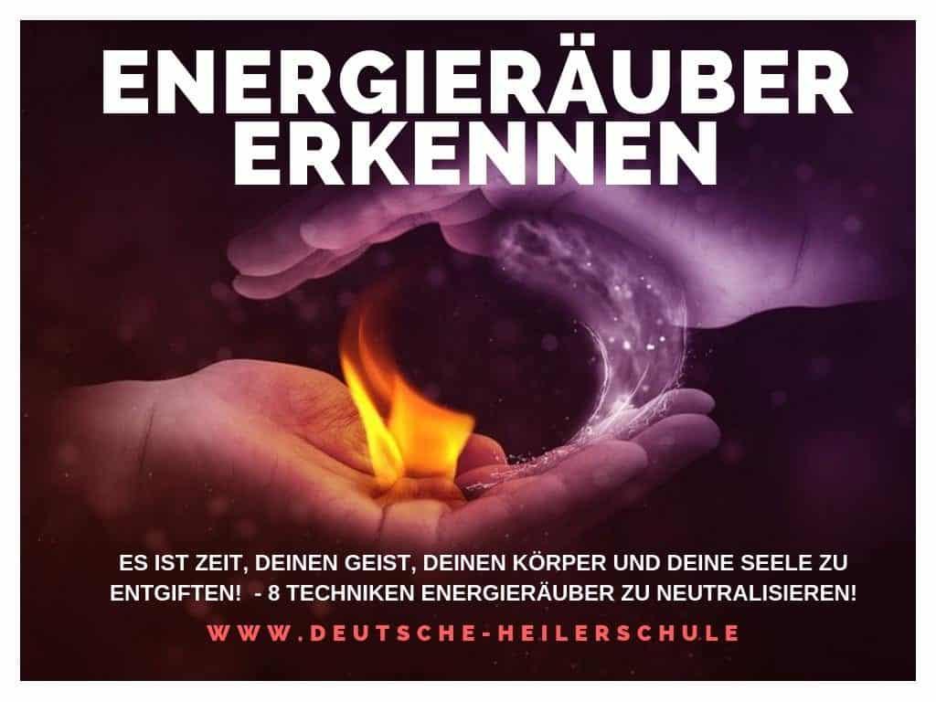 ES IST ZEIT, DEINEN GEIST, DEINEN KÖRPER UND DEINE SEELE ZU ENTGIFTEN! - 8 TECHNIKEN ENERGIERÄUBER ZU NEUTRALISIEREN!