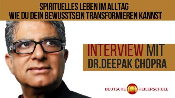 Spirituelles Leben im Alltag & wie du dein Bewusstsein erhöhen kannst – Interview mit Dr. Deepak Chopra