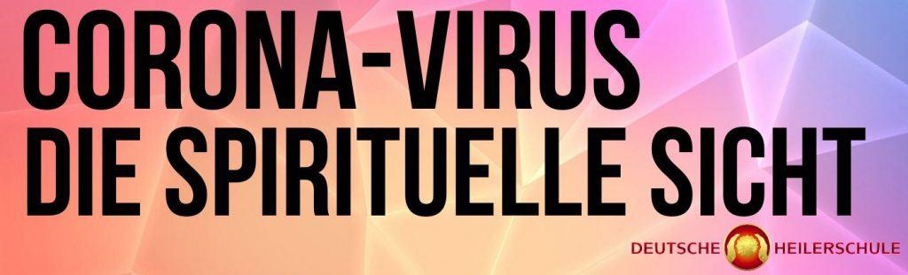 Corona-Virus - die spirituelle Sicht - Deutsche Heilerschule