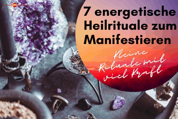 7 energetische Heilrituale zum Manifestieren
